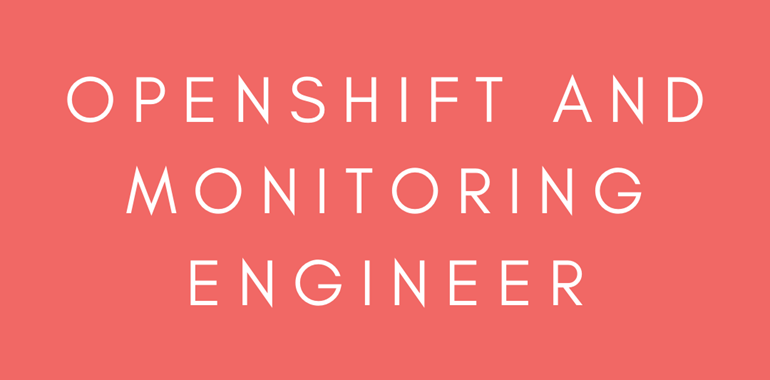 OpenShift and Monitoring Engineer